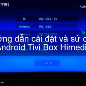 Hướng dẫn sử dụng Android Tivi Box Himedia Q1IV, Q3IV, Q5IV, Q8IV, Q10IV