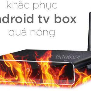 Android TV Box quá tải làm sao để khắc phục